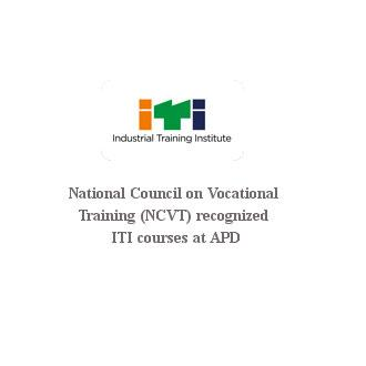 National Council on Vocational Training (NCVT) recognized ITI courses at APD